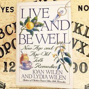 Live and Be Well New Age and Age Old Folk Remedies